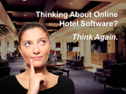 THINKING ABOUT ONLINE HOTEL SOFTWARE? THINK AGAIN.
